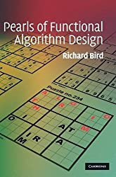 Pearls of Functional Algorithm Design by Richard Bird (2010-09-16)