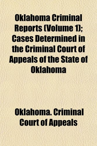 Oklahoma Criminal Reports (Volume 1); Cases Determined in the Criminal Court of Appeals of the State of Oklahoma