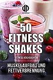 Fitness-Kochbuch für Fitness-Shakes - Muskelaufbau und Fettverbrennung - schnell u. einfach...