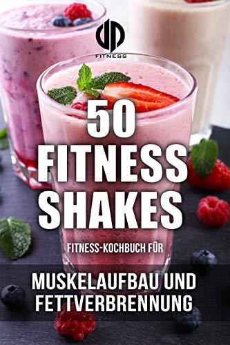 Fitness-Kochbuch für Fitness-Shakes - Muskelaufbau und Fettverbrennung - schnell u. einfach Eiweiß-Shakes zubereiten (Fitness-Rezepte): Fitness-Shakes, ... und Smoohties + Infos zu Vitaminen (Protein Plus Erdnussbutter)