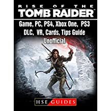 Rise of The Tomb Raider Game, PC, PS4, Xbox One, PS3, DLC, VR, Cards, Tips, Guide Unofficial (English Edition)