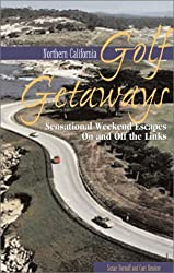 Northern California Golf Getaways: Sensational Weekend Escapes On and Off the Links by Susan Fornoff (2001-02-06)