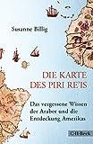 Die Karte des Piri Re'is: Das vergessene Wissen der Araber und die Entdeckung Amerikas - Susanne Billig