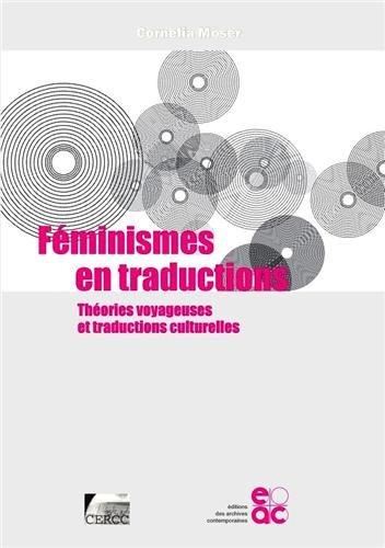 Féminismes en traductions.Théories voyageuses et traductions culturelles