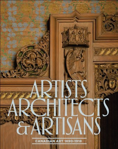 Artists, Architects and Artisans: Canadian Art 1890 - 1918 by Charlie Hill, Andrea Kunard, Laurier Lacroix, Geoffrey Simmi (2013) Paperback