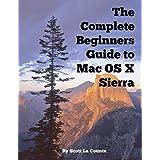 The Complete Beginners Guide to Mac OS X Sierra (Version 10.12): (For MacBook, MacBook Air, MacBook Pro, iMac, Mac Pro, and Mac Mini) by Scott La Counte (2016-09-20)