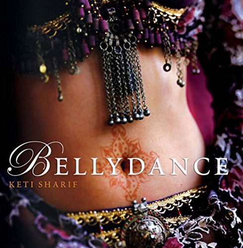 Bellydance: A Guide to Middle Eastern Dance, Its Music, Culture and Costume