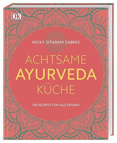 Achtsame Ayurveda-Küche: 100 Rezepte für alle Doshas - Ayurvedische Kräuter-medizin
