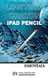 Logitech Crayon Ipad Pencil: Learning the Essentials (English Edition)