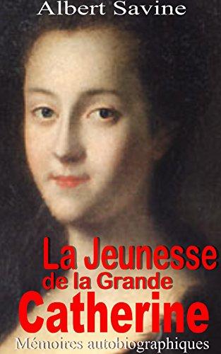Livre gratuits La Jeunesse de la Grande Catherine: Mémoires autobiographiques pdf, epub ebook