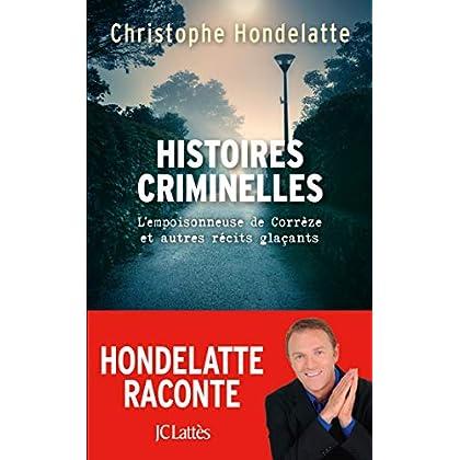 Histoires criminelles: L'empoisonneuse de Corrèze et autres récits glaçants.