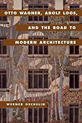 Otto Wagner, Adolf Loos, and the Road to Modern Architecture