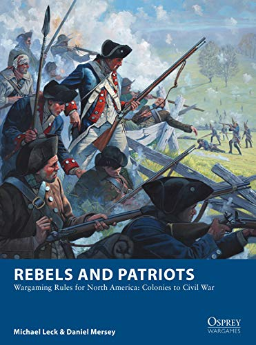 Rebels and Patriots: Wargaming Rules for North America: Colonies to Civil War (Osprey Wargames Book 23) (English Edition) (Bürgerkrieg Wargame)