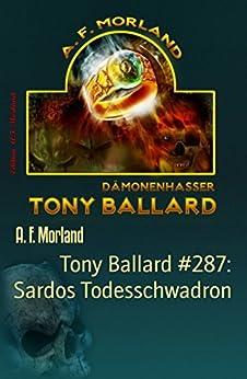 Tony Ballard #287: Sardos Todesschwadron: Cassiopeiapress Horror-Roman von [A. F. Morland]