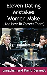 Eleven Dating Mistakes Women Make (And How To Correct Them) by Jonathan Bennett (2013-10-11)