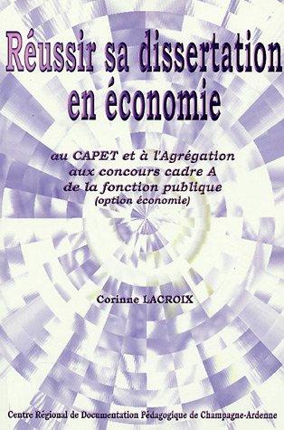 Réussir sa dissertation en Economie : Au CAPET et à l'Agrégation aux concours cadre A de la fonction publique (option économie)