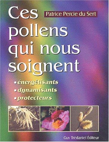 Ces pollens qui nous soignent : Energisants - Dynamisants - Protecteurs