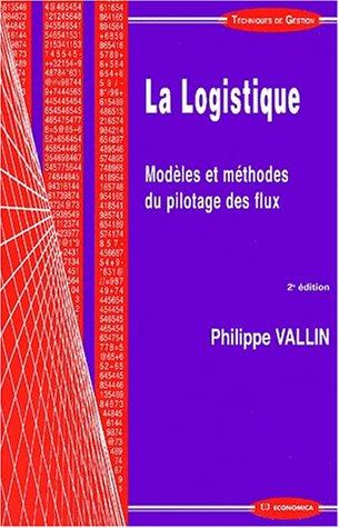 La logistique. : Modle et mthodes du pilotage des flux, 2me dition