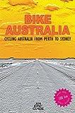 Bike Australia: Cycling Australia from Perth to Sydney
