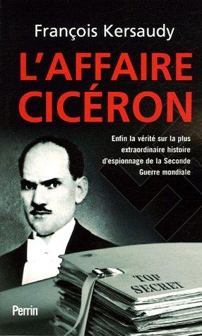 L'affaire Cicéron : Enfin la vérité sur la plus extraordinaire histoire d'espionnage de la Seconde Guerre mondiale