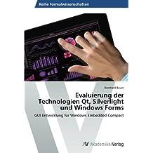 Evaluierung der Technologien Qt, Silverlight und Windows Forms: GUI Entwicklung f??r Windows Embedded Compact by Bernhard Bauer (2013-08-19)