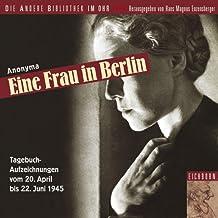 Eine Frau in Berlin: Tagebuchaufzeichnungen vom 20. April bis 22. Juni 1945.