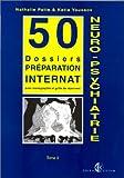 NEURO-PSYCHIATRIE. : Tome 2, 50 dossiers de préparation à l'internat