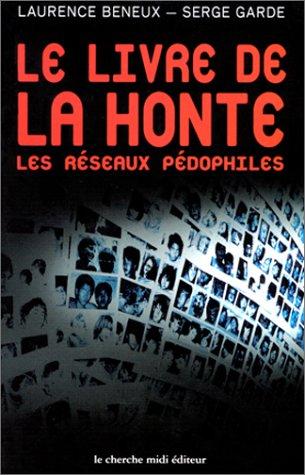 Le Livre de la honte : Les réseaux pédophiles par Laurence Beneux, Serge Garde