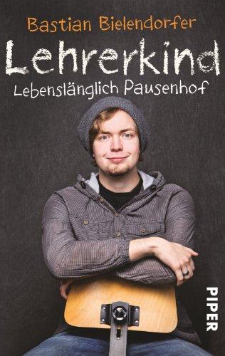 Buchseite und Rezensionen zu 'Lehrerkind: Lebenslänglich Pausenhof' von Bastian Bielendorfer