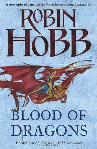 Blood of Dragons (The Rain Wild Chronicles, Book 4) by Hobb, Robin (2013) Hardcover