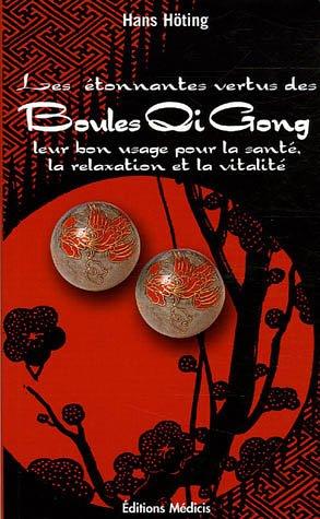 Les étonnantes vertus des Boules Qi Gong : Leur bon usage pour la santé, la relaxation et la vitalité