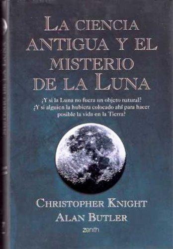 La ciencia antigua y el misterio de la Luna (Enigmas y Conspiraciones) por Christopher Knight