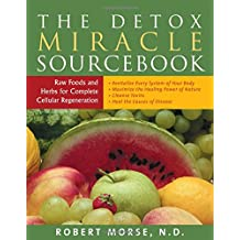 The Detox Miracle Sourcebook: Raw Food and Herbs for Complete Cellular Regeneration.