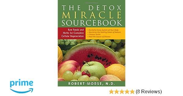Detox miracle sourcebook raw foods herbs for complete cellular detox miracle sourcebook raw foods herbs for complete cellular regeneration amazon robert s morse fremdsprachige bcher fandeluxe Gallery