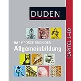 Duden - Das große Buch der Allgemeinbildung: Kapitel 1-10 (Duden Allgemeinbildung)