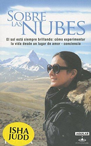 Sobre las nubes / Above the Clouds: El Sol Esta Siempre Brillando: Como Experimentar La Vida Esde Un Lugar De Amor-conciencia