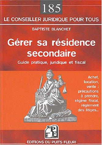 Gérer sa résidence secondaire : Guide pratique, juridique et fiscal