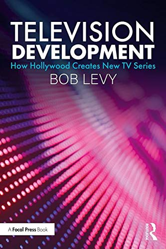 Television Development: How Hollywood Creates New TV Series por Bob Levy