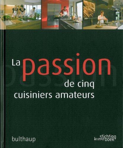 Preisvergleich Produktbild La passion de cinq cuisiniers amateurs: Bulthaup