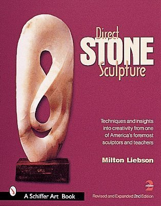 Direct Stone Sculpture (Schiffer Art Book) por Milt Liebson