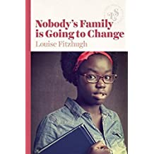 Nobody's Family is Going to Change by Louise Fitzhugh (2016-01-12)