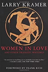 Women in Love and Other Dramatic Writings: Women in Love, Sissies' Scrapbook, a Minor Dark Age, Just Say No, the Farce in Just Saying No by Larry Kramer (2003-01-24)