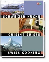 Schweizer Küche - Swiss Cooking - Cuisine Suisse: Dreisprachig