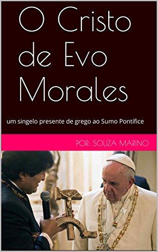 O Cristo de Evo Morales: um singelo presente de grego ao Sumo Pontífice (Portuguese Edition)