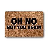 Shinewe Fußmatte für den Eingangsbereich, Aufschrift Oh No Not You Again, für drinnen und draußen, 40 x 60 cm