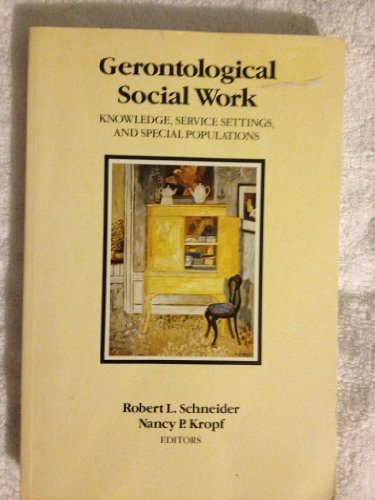 Gerontological Social Work: Knowledge, Service Settings, and Special Populations by Robert Schneider (1992-01-01)