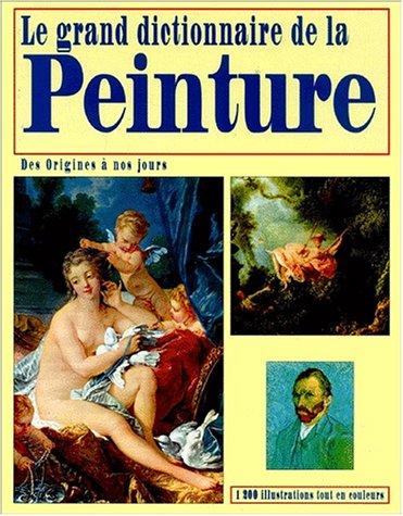 Le grand dictionnaire de la Peinture. Des origines à nos jours par Collectif