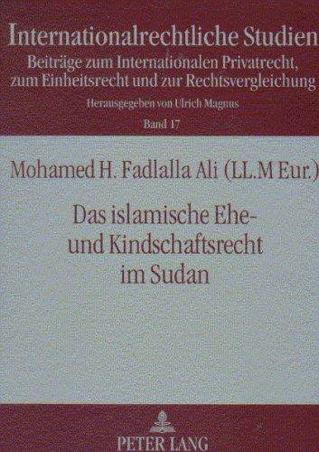 Das islamische Ehe- und Kindschaftsrecht im Sudan: Mit Hinweisen zu den Lehren der Islamischen Rechtsschule, der anwendbaren ... (Internationalrechtliche Studien) (Eine Islamische Ehe)