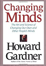 Changing Minds: The Art and Science of Changing Our Own and Other People's Minds by Howard Gardner (2004-03-01)