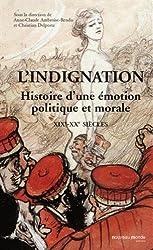 L'indignation : Histoire d'une émotion politique et morale, 19e-20e siècles